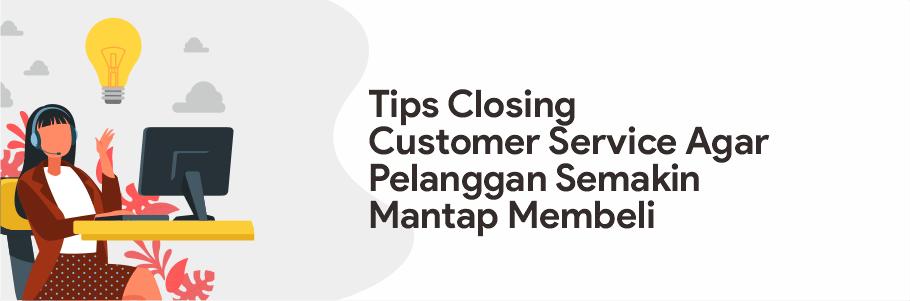 tips closing customer service agar pelanggan membeli