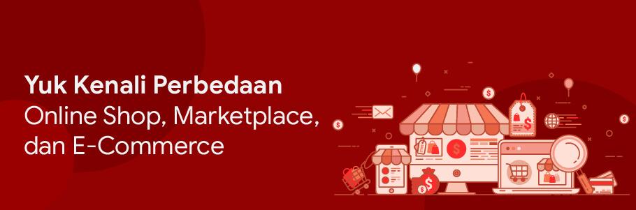 perbedaan online shop, markterplace dan e commerce