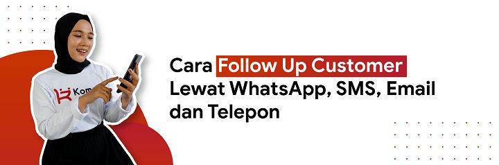 cara follow up pelanggan Lewat WhatsApp, SMS, Email dan Telepon